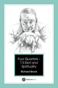 Four Quartets – T S Eliot and Spirituality