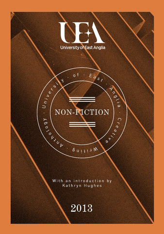 UEA CREATIVE WRITING ANTHOLOGY 2013: NON-FICTION
