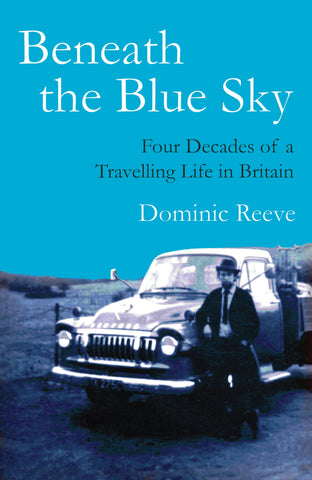 Beneath the Blue Sky: Four Decades of a Travelling Life in Britain