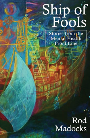 Ship of Fools: Short Stories from the Mental Health Front Line