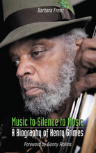 Load image into Gallery viewer, Music to Silence to Music: A Biography of Henry Grimes