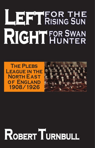 Left for the Rising Sun, Right for Swan Hunter: The Plebs League in the North East of England 1908/1926