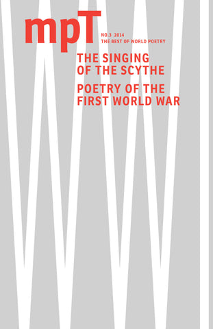 MPT 3/2014 (Modern Poetry in Translation) The Singing of the Scythe: Poetry of the First World War