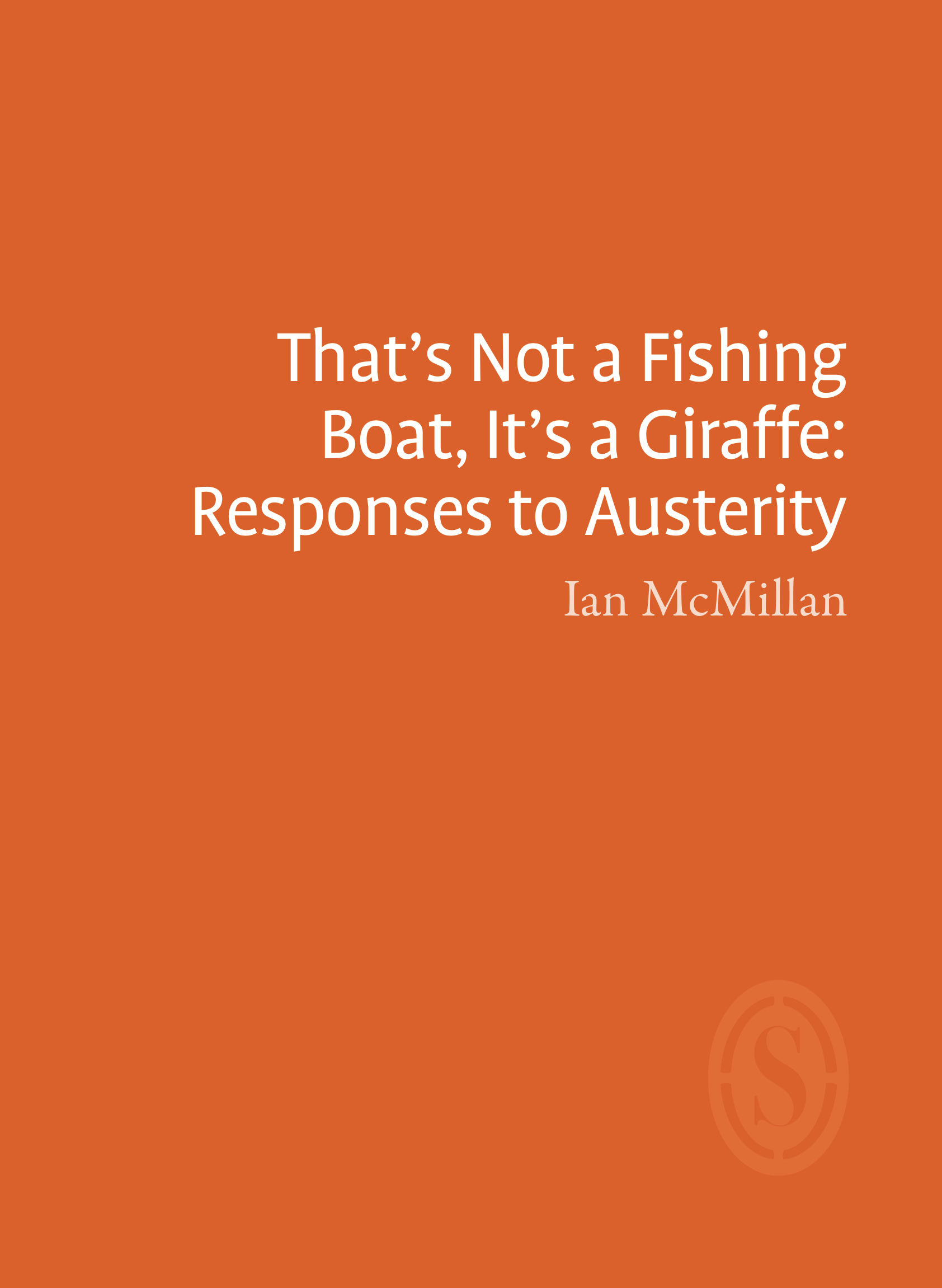 That's Not a Fishing Boat, It's a Giraffe: Responses to Austerity