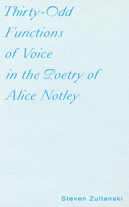 Thirty-Odd Functions of Voice in the Poetry of Alice Notley
