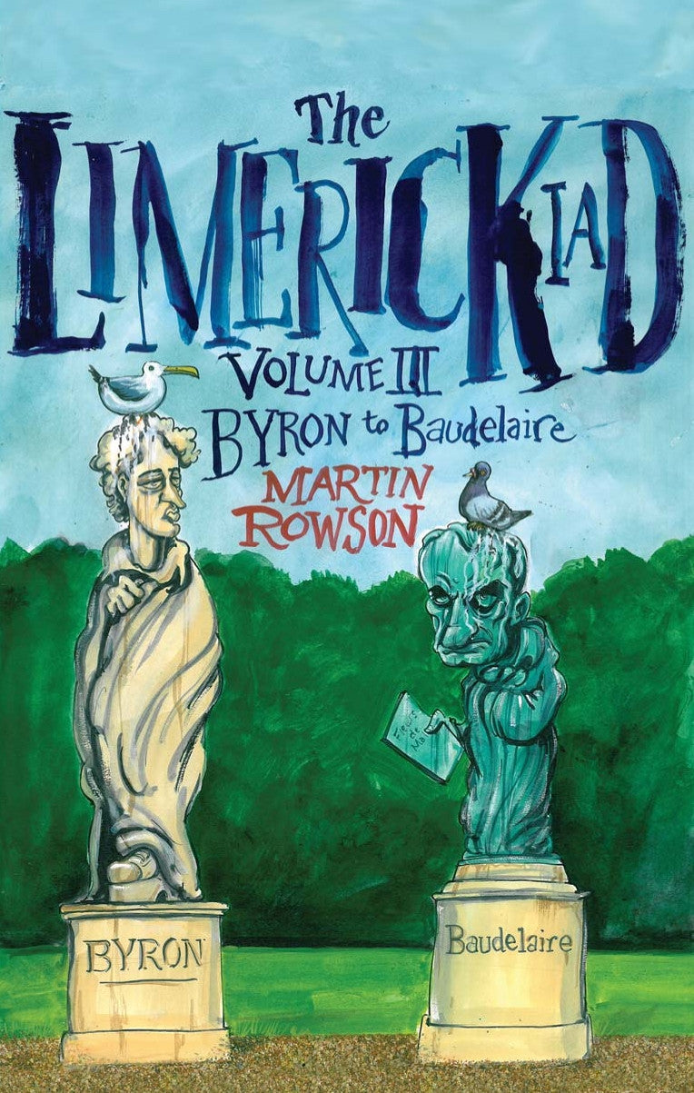 The Limerickiad: Volume III - Byron to Baudelaire