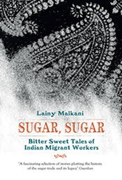 Sugar Sugar: Bitter-sweet Tales of Indian Migrant Workers