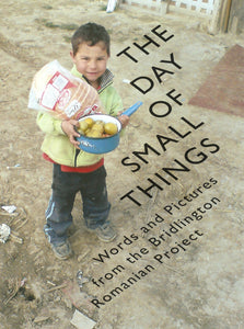 The Day of Small Things: Words and Pictures from the Bridlington Romanian Project
