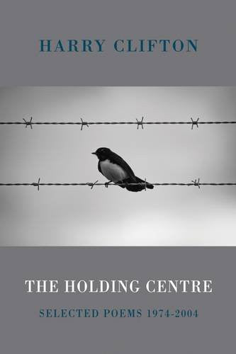 The Holding Centre: Selected Poems 1974-2004