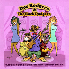 Load image into Gallery viewer, Doc Rodgers & The Rock Dodgers - Life's Too Short to Eat Cheap Pizza