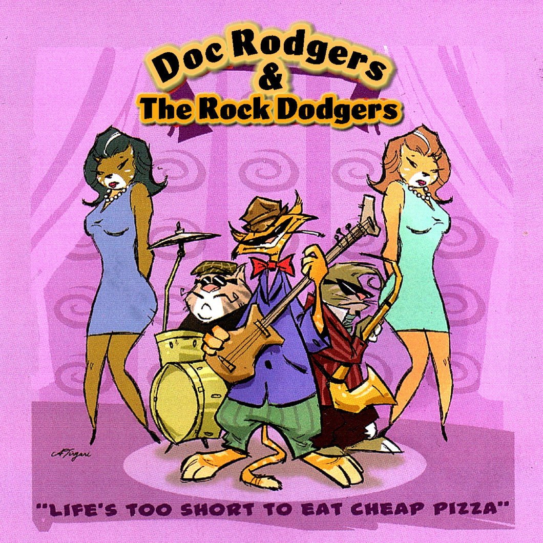 Doc Rodgers & The Rock Dodgers - Life's Too Short to Eat Cheap Pizza