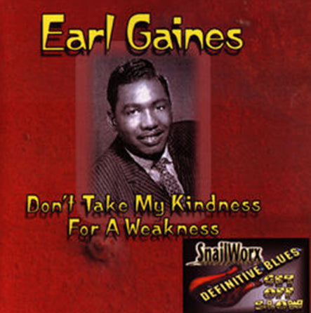 Earl Gaines - Don't Take My Kindness For A Weakness