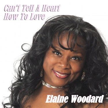 Elaine Woodard - Can't Tell a Heart How to Love