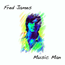 Load image into Gallery viewer, Fred James - Music Man