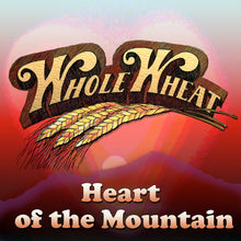 Load image into Gallery viewer, Whole Wheat - Heart of the Mountain