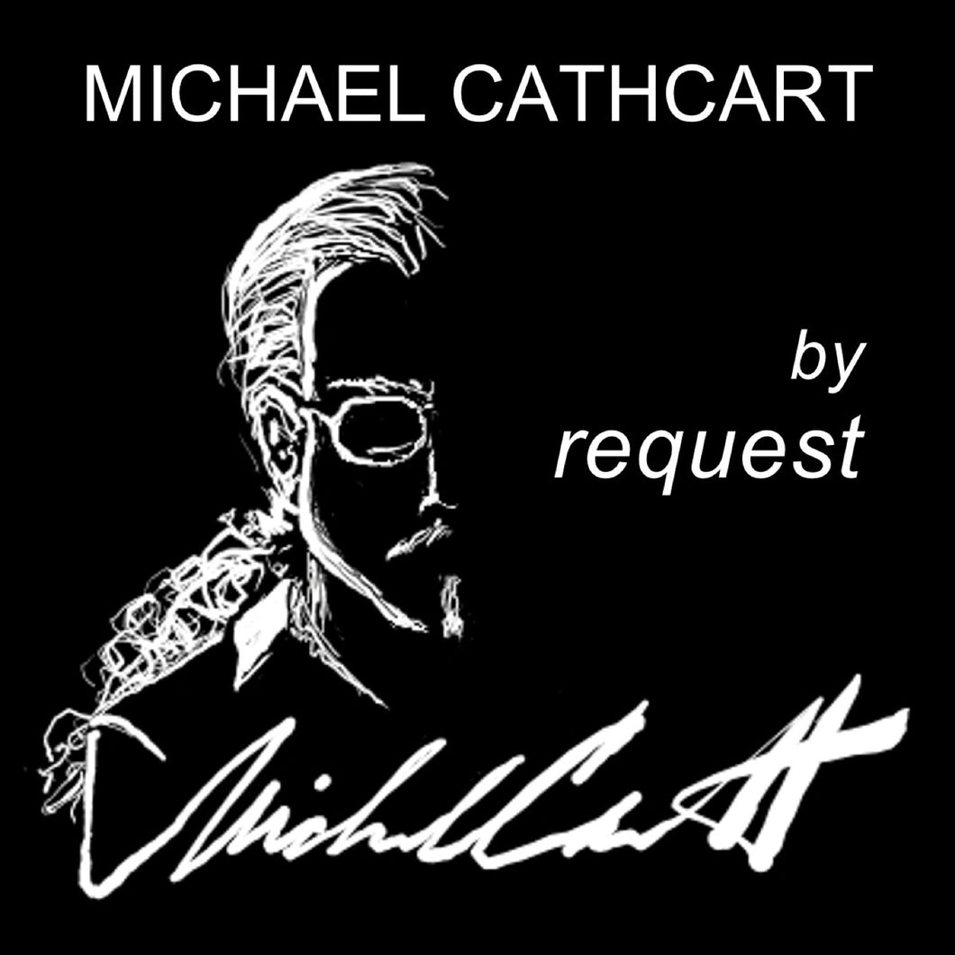Michael Cathcart -  By Request