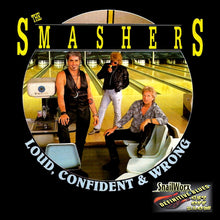 Load image into Gallery viewer, The Smashers - Loud Confident & Wrong