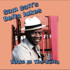 Sam Carr's Delta Jukes - Down In The Delta
