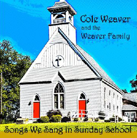 Cole Weaver and the Weaver Family - Songs We Sang in Sunday School