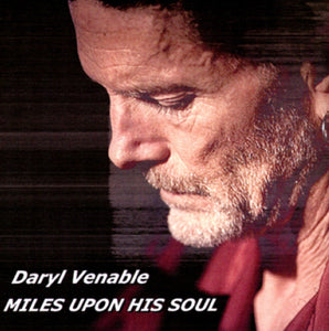 Daryl Venable - Miles Upon His Soul