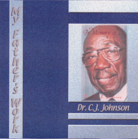 Dr. C.J. Johnson - My Father's Work