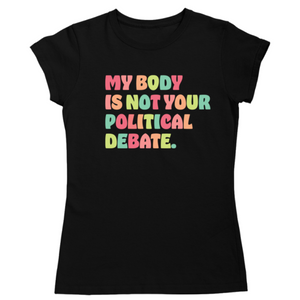 My Body Is Not Your Political Debate Tee