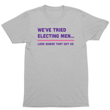 Load image into Gallery viewer, We've Tried Electing Men Tee