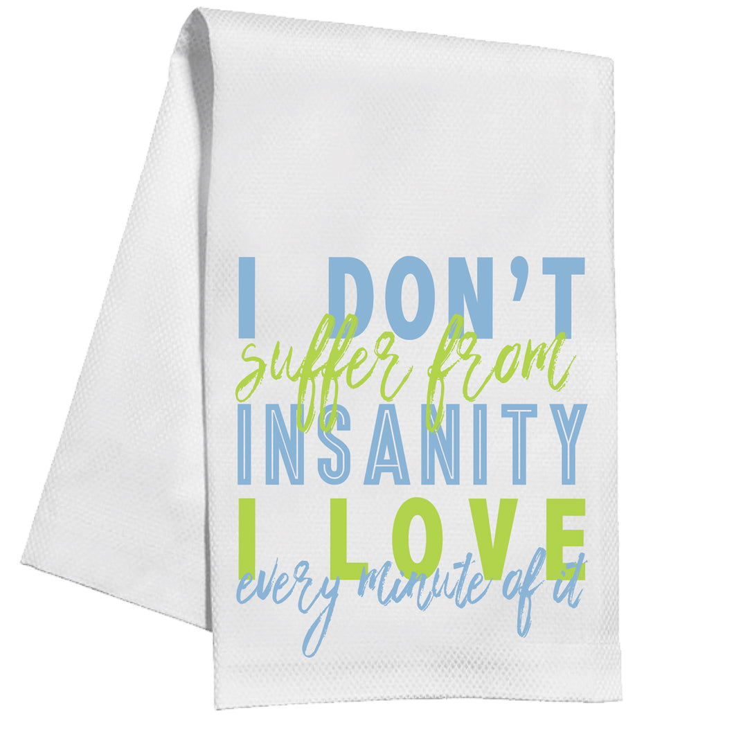 I Don't Suffer From Insanity Kitchen Towel