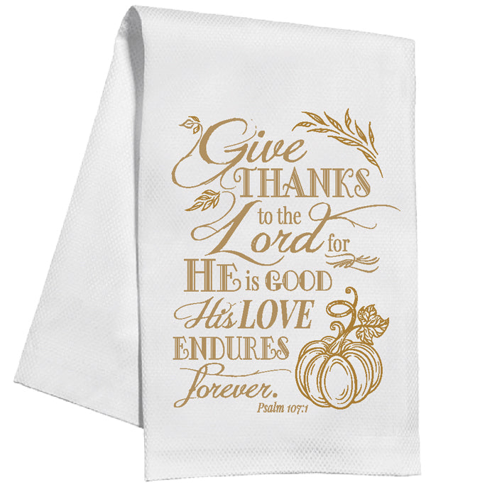 Give Thanks To The Lord For He Is Good His Love Endures Forever (Psalm 107:1) Kitchen Towel