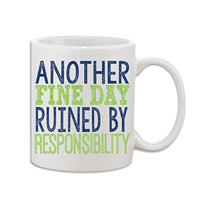 Another Fine Day Ruined by Resposibility Coffee Mug