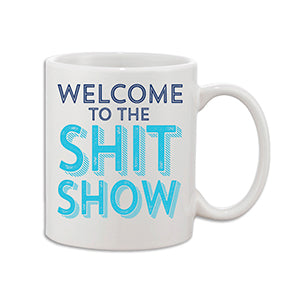 Welcome to the Shit Show Coffee Mug