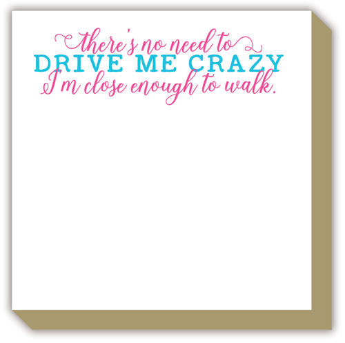 There's No Need to Drive Me Crazy Luxe Notepad