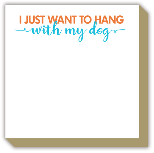 I Just Want to Hang with My Dog Luxe Notepad