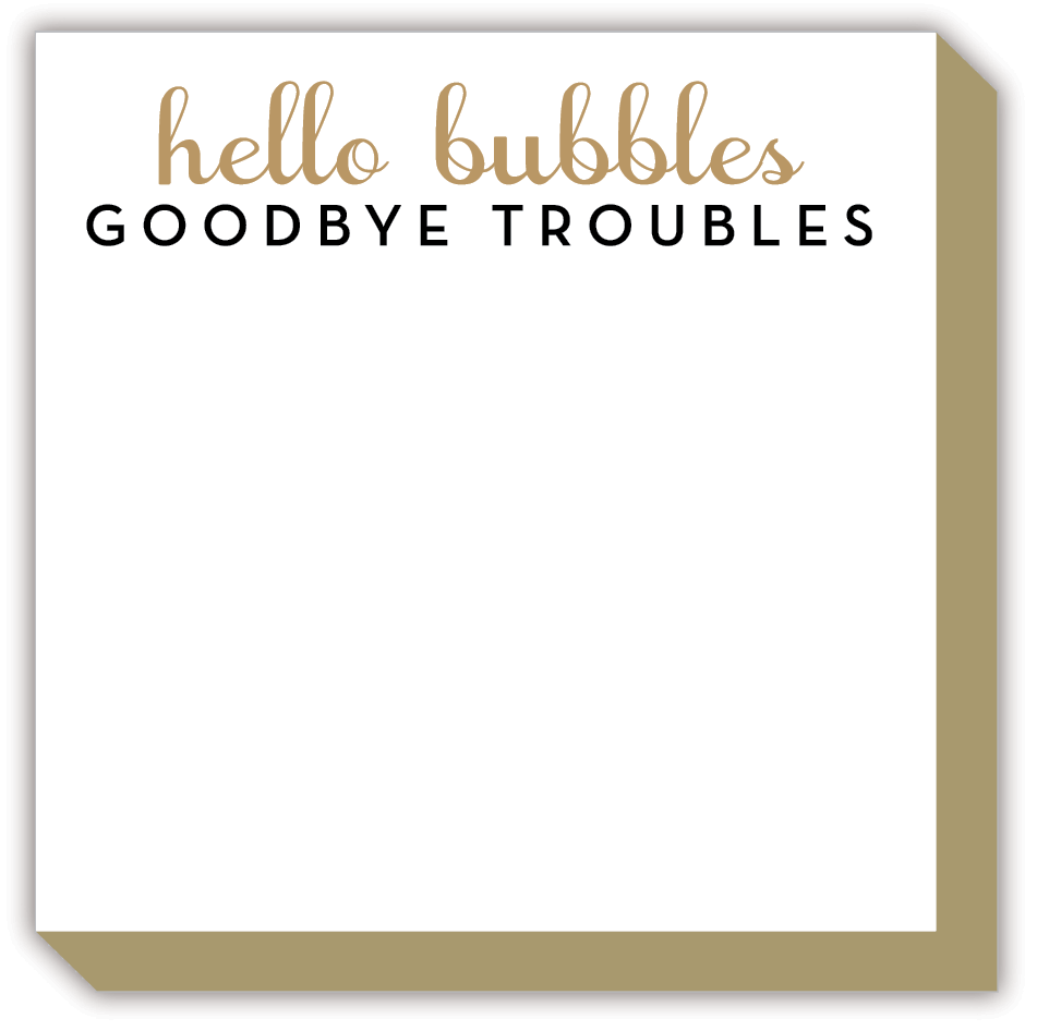 Hello Bubbles Goodbye Troubles Luxe Notepad