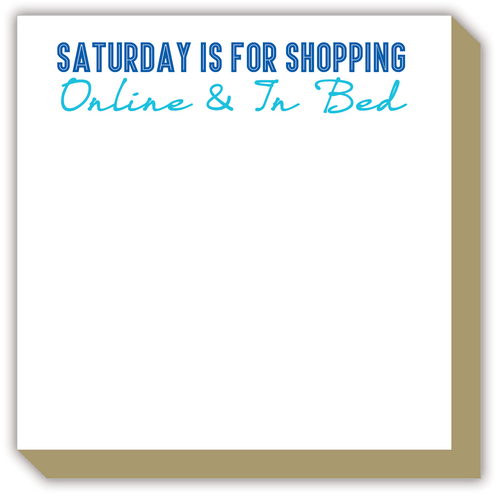 Saturday Is For Shopping Online and In Bed Luxe Notepad