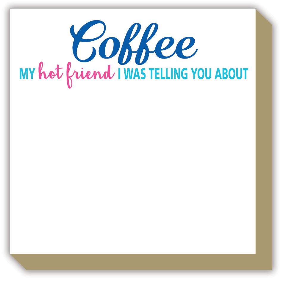 Coffee My Hot Friend Luxe Notepad