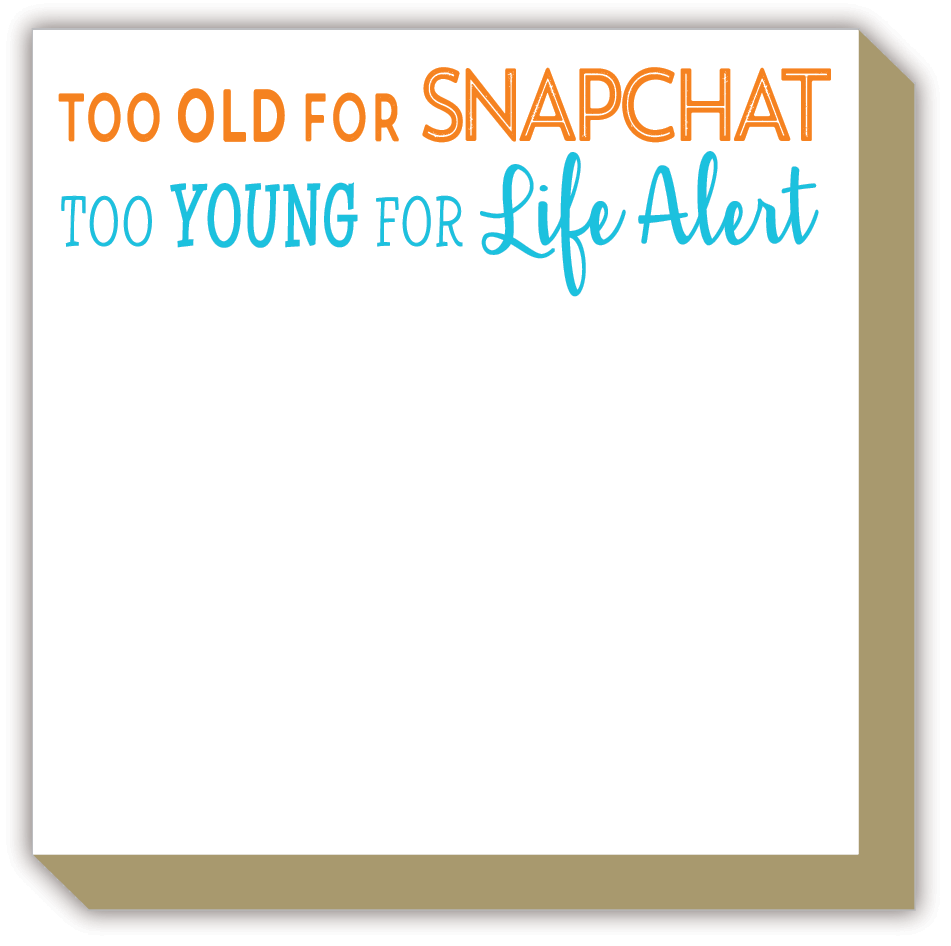 Too Old For Snapchat Too Young For Life Alert Luxe Notepad