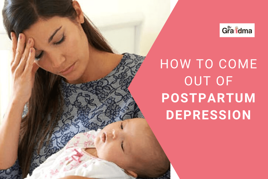 How to come out of postpartum depression ? - ByGrandma