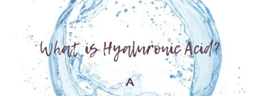 What is Hyaluronic Acid?