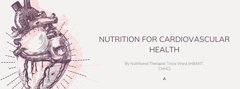 Nutrition for Cardiovascular Health