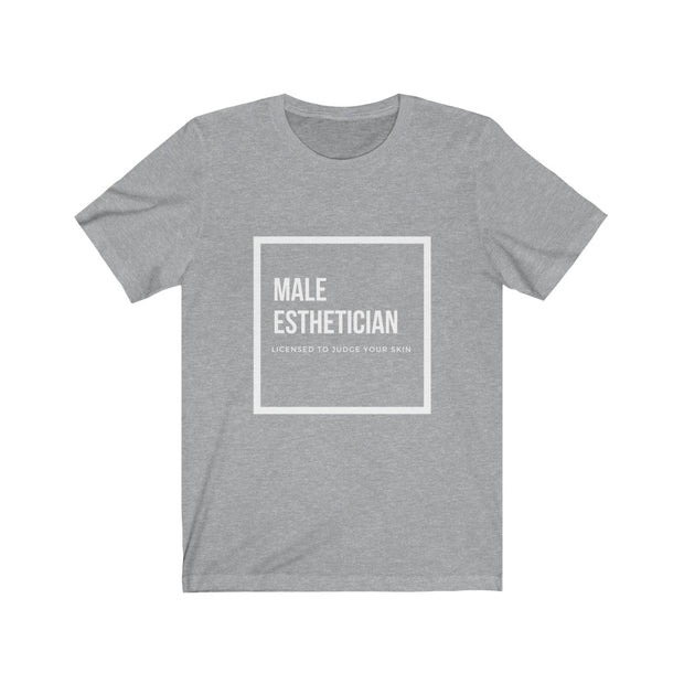 Male Esthetician Licensed to Judge your Skin™- Bella Canvas Unisex Jersey Short Sleeve Tee