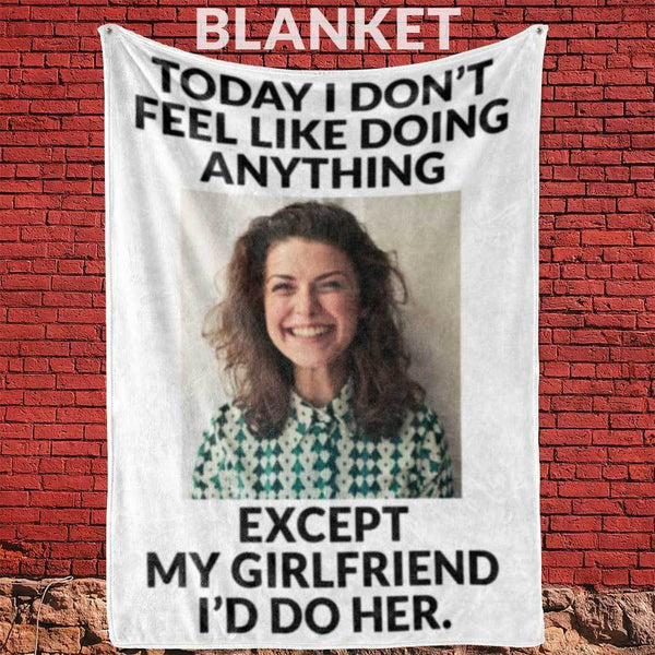Today I Don't Feel Like Doing Anything Except My Girlfriend I'd Do Her -  Blanket - 60 x 80 cm