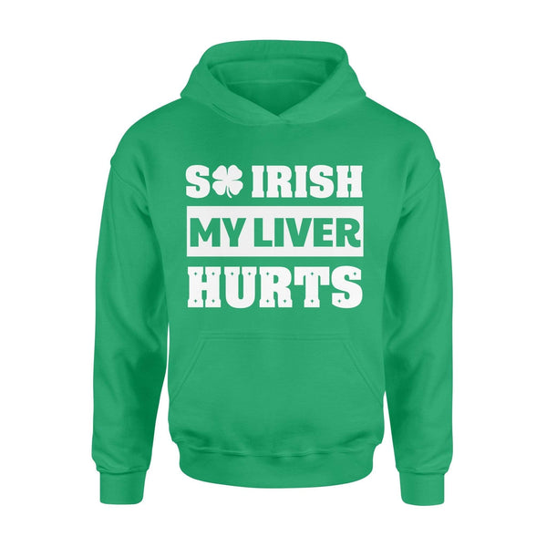 Funny St Patrick's day hoodie ideas for men women - So Irish my liver hurts