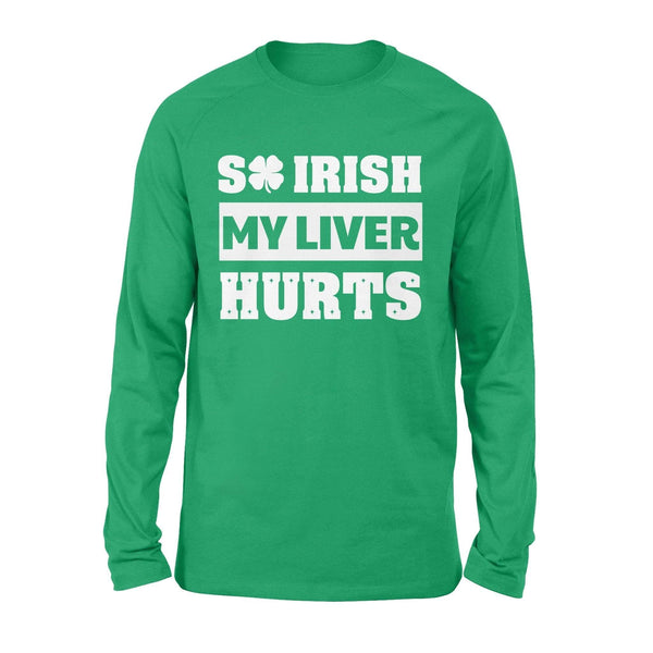 Funny St Patrick's day long sleeve ideas for men women - So Irish my liver hurts