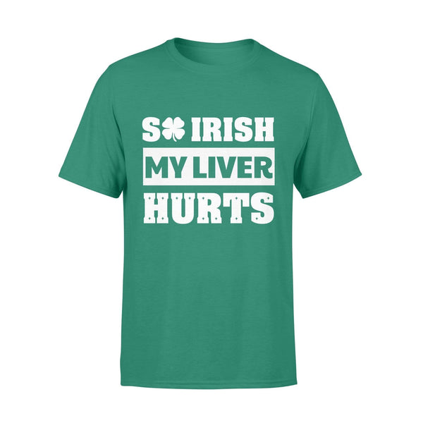 Funny St Patrick's day t-shirt tee ideas for men women - So Irish my liver hurts