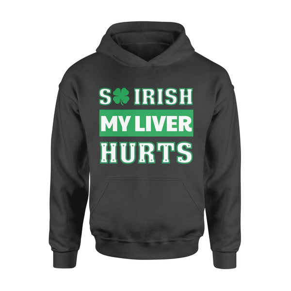 [White/Grey] Funny St Patrick's day hoodie ideas for men women - So Irish my liver hurts