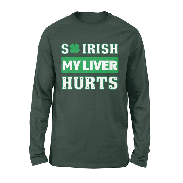 Funny St Patrick's day long sleeve ideas for men or women - So Irish my liver hurts