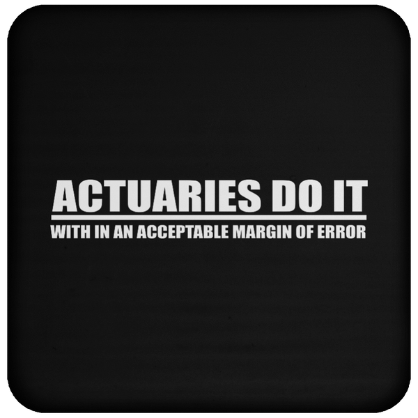 Actuaries Do It With In An Acceptable Margin Of Error - Coaster
