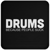Drums. Because People Suck - Coaster