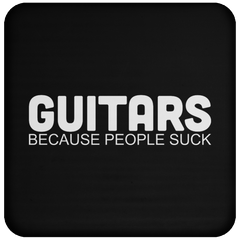 Guitars. Because People Suck - Coaster